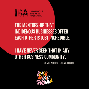 """Image with quote: """"the mentorship that Indigenous business offer each other is just incredible. I have never seen that in any other business community."""" carmel Wooding, Empower Digital."""
